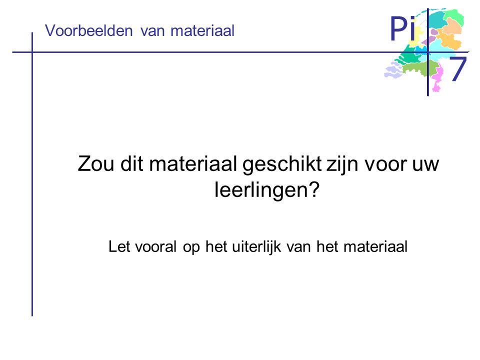 Pi 7 Voorbeelden van materiaal Zou dit materiaal geschikt zijn voor uw leerlingen? Let vooral op het uiterlijk van het materiaal