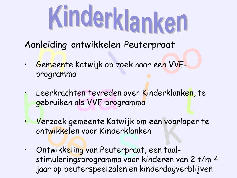m aa oo t oe s k l i b Aanleiding ontwikkelen Peuterpraat Gemeente Katwijk op zoek naar een VVE- programma Leerkrachten tevreden over Kinderklanken, t