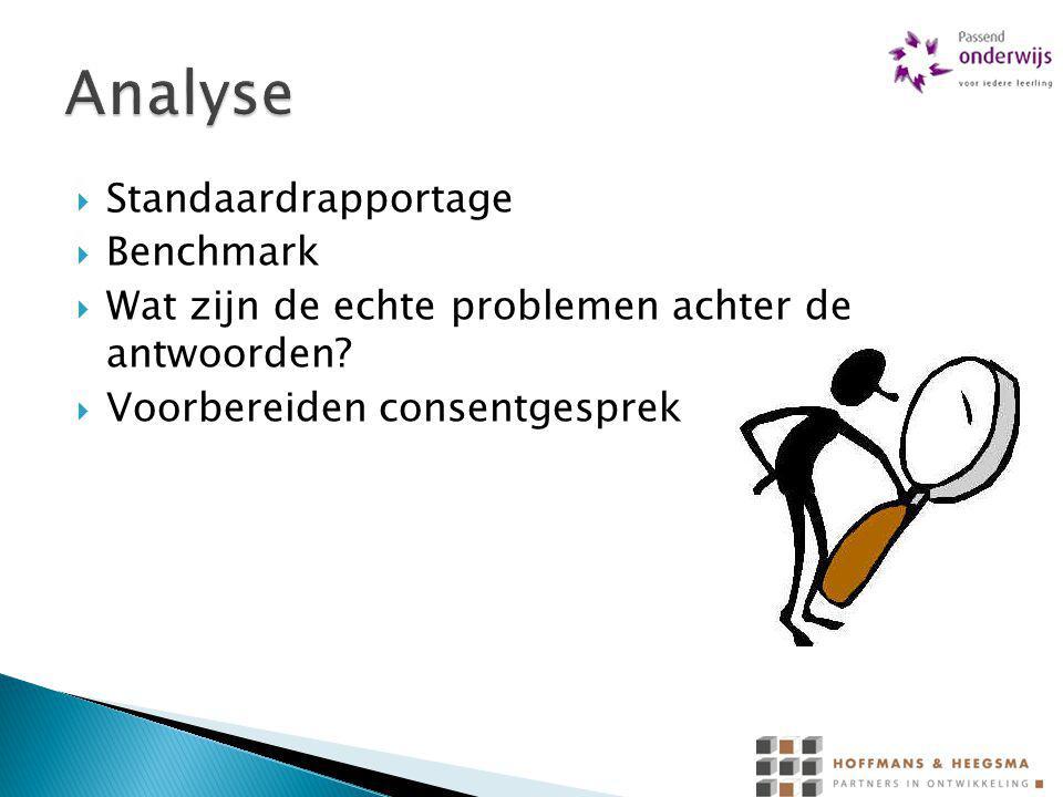  Standaardrapportage  Benchmark  Wat zijn de echte problemen achter de antwoorden?  Voorbereiden consentgesprek