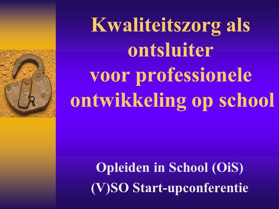 Kwaliteitszorg als ontsluiter voor professionele ontwikkeling op school Opleiden in School (OiS) (V)SO Start-upconferentie