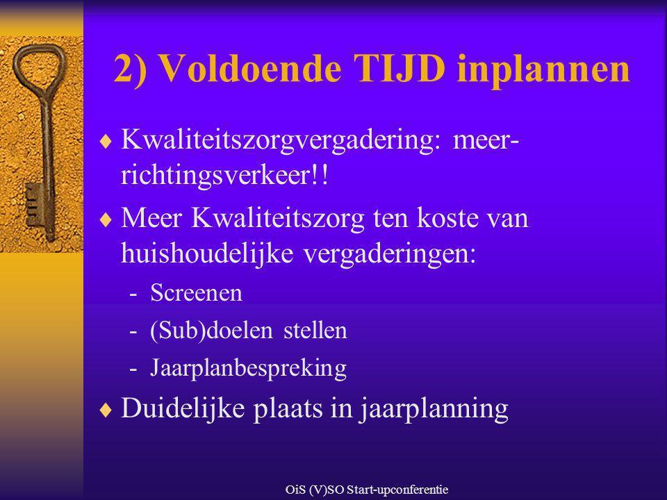OiS (V)SO Start-upconferentie 2) Voldoende TIJD inplannen  Kwaliteitszorgvergadering: meer- richtingsverkeer!!  Meer Kwaliteitszorg ten koste van hu