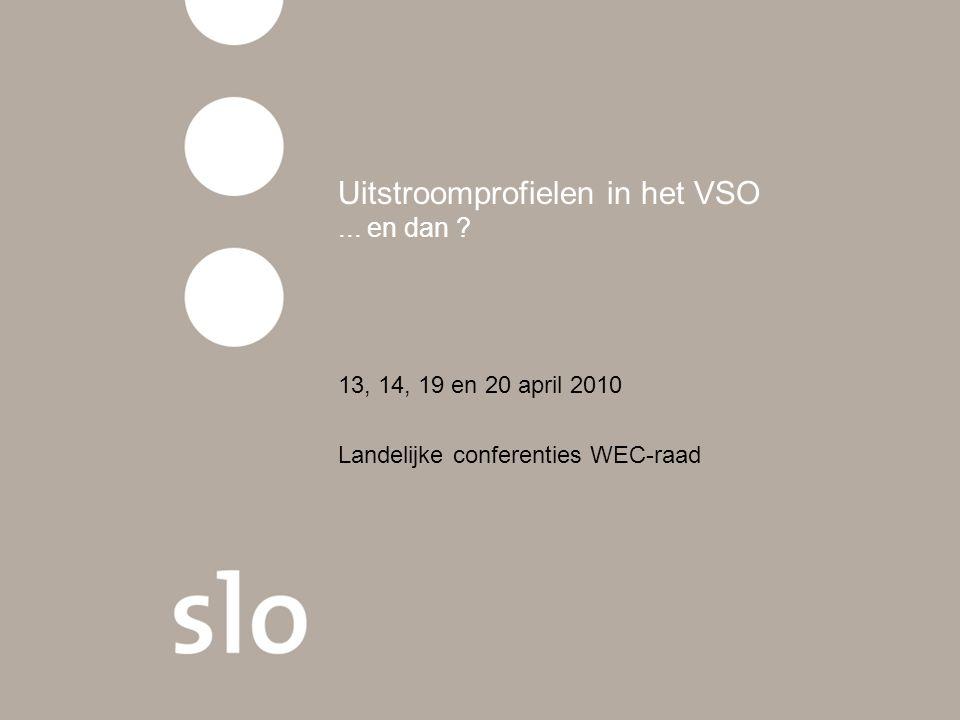Uitstroomprofielen in het VSO... en dan ? 13, 14, 19 en 20 april 2010 Landelijke conferenties WEC-raad