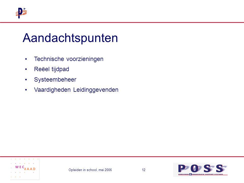 Opleiden in school, mei 200612 Aandachtspunten Technische voorzieningen Reëel tijdpad Systeembeheer Vaardigheden Leidinggevenden