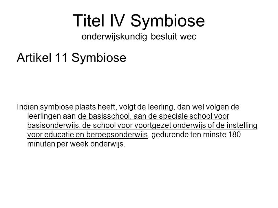 Titel IV Symbiose onderwijskundig besluit wec Artikel 11 Symbiose Indien symbiose plaats heeft, volgt de leerling, dan wel volgen de leerlingen aan de