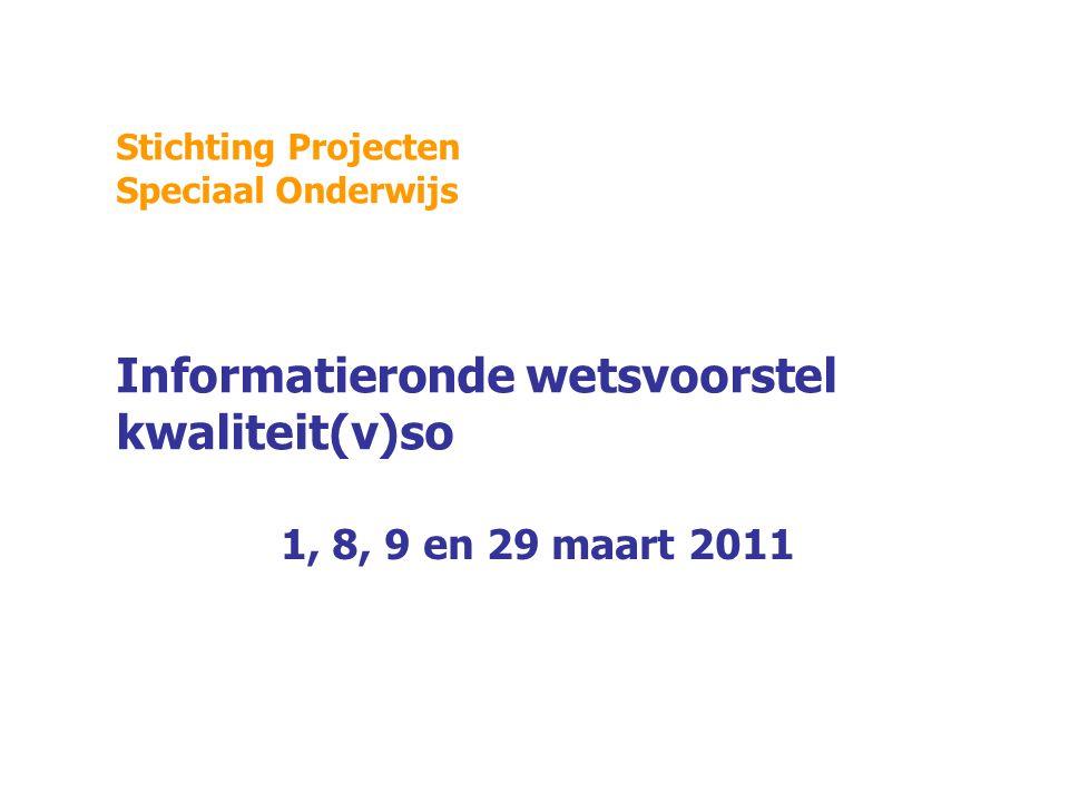 Stichting Projecten Speciaal Onderwijs Informatieronde wetsvoorstel kwaliteit(v)so 1, 8, 9 en 29 maart 2011