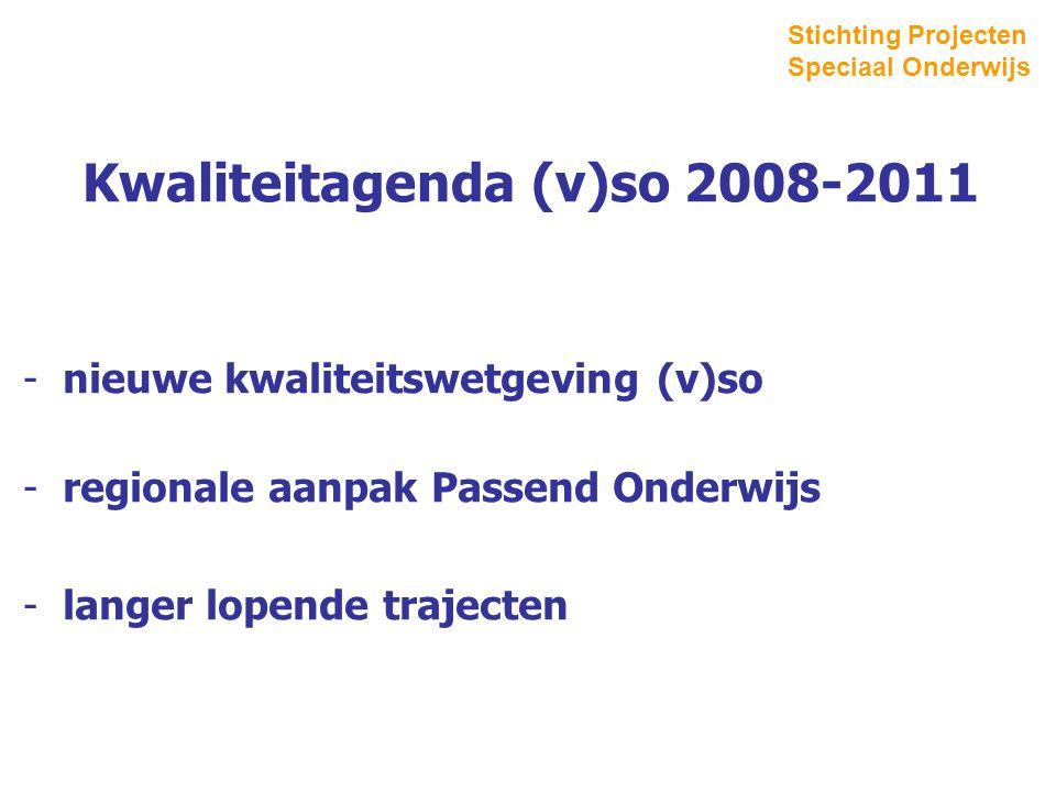 Kwaliteitagenda (v)so 2008-2011 -nieuwe kwaliteitswetgeving (v)so -regionale aanpak Passend Onderwijs -langer lopende trajecten Stichting Projecten Speciaal Onderwijs