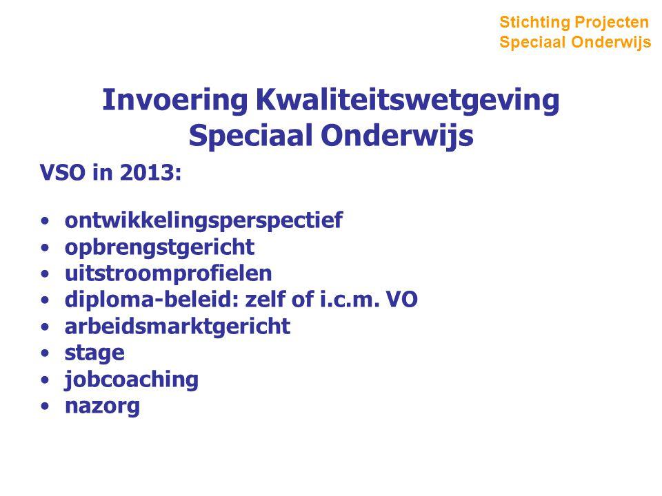 Invoering Kwaliteitswetgeving Speciaal Onderwijs VSO in 2013: ontwikkelingsperspectief opbrengstgericht uitstroomprofielen diploma-beleid: zelf of i.c.m.