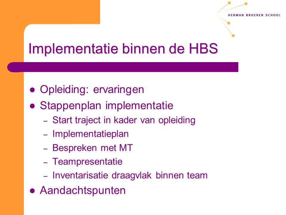 Implementatie binnen de HBS Opleiding: ervaringen Stappenplan implementatie – Start traject in kader van opleiding – Implementatieplan – Bespreken met