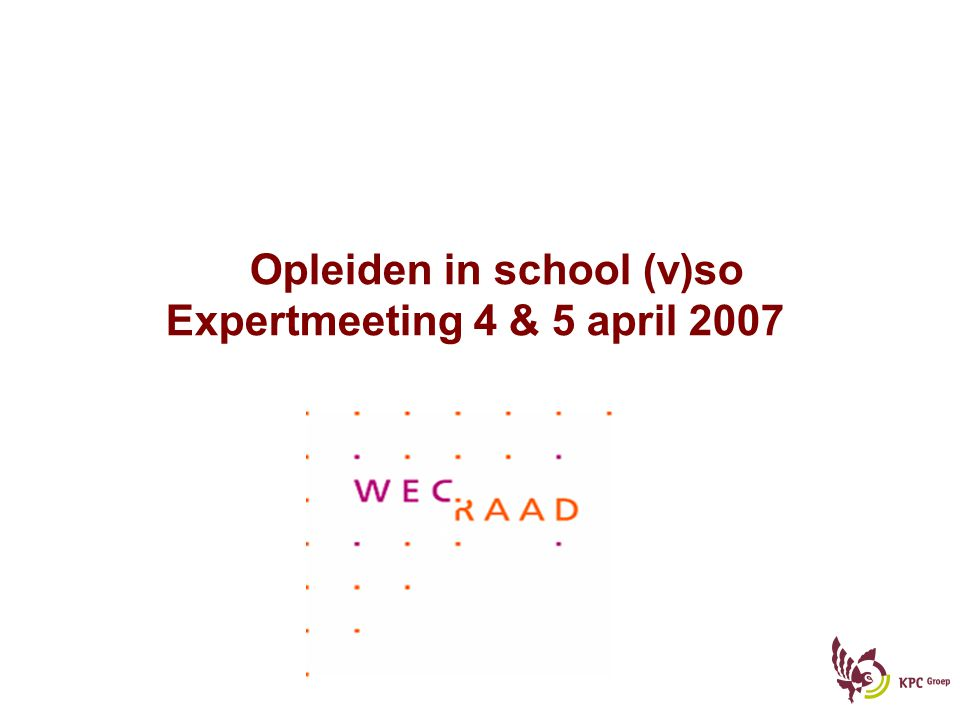 Opleiden in school (v)so Expertmeeting 4 & 5 april 2007
