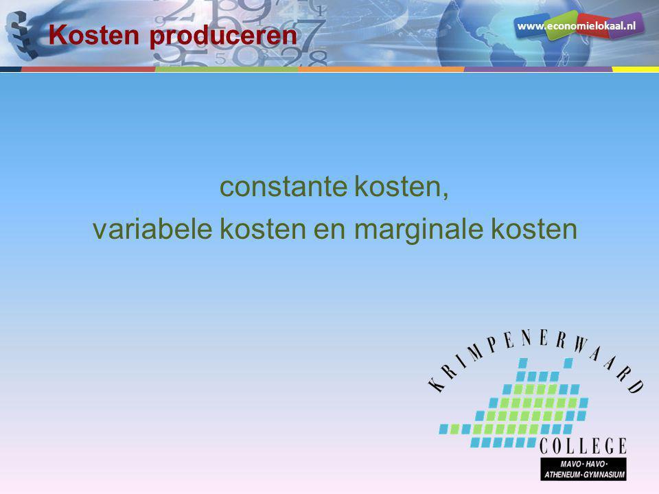 www.economielokaal.nl Indeling in soort kosten We onderscheiden: 1.Constante (of vaste) kosten kosten waarvan het totaalbedrag niet afhankelijk is van de omvang van de productie 2.Variabele kosten kosten waarvan het totaalbedrag wél afhankelijk is van de omvang van de productie