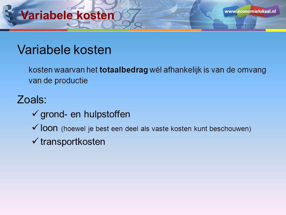 www.economielokaal.nl Variabele kosten kosten waarvan het totaalbedrag wél afhankelijk is van de omvang van de productie Zoals: grond- en hulpstoffen loon (hoewel je best een deel als vaste kosten kunt beschouwen) transportkosten