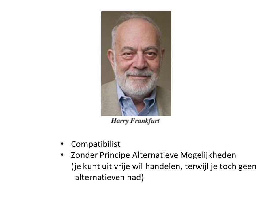 Compatibilist Zonder Principe Alternatieve Mogelijkheden (je kunt uit vrije wil handelen, terwijl je toch geen alternatieven had)