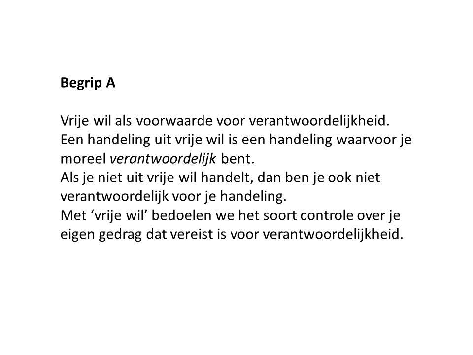 Begrip A Vrije wil als voorwaarde voor verantwoordelijkheid.