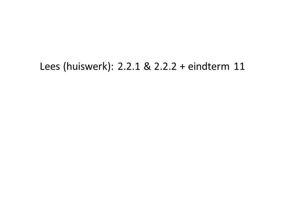 Lees (huiswerk): 2.2.1 & 2.2.2 + eindterm 11