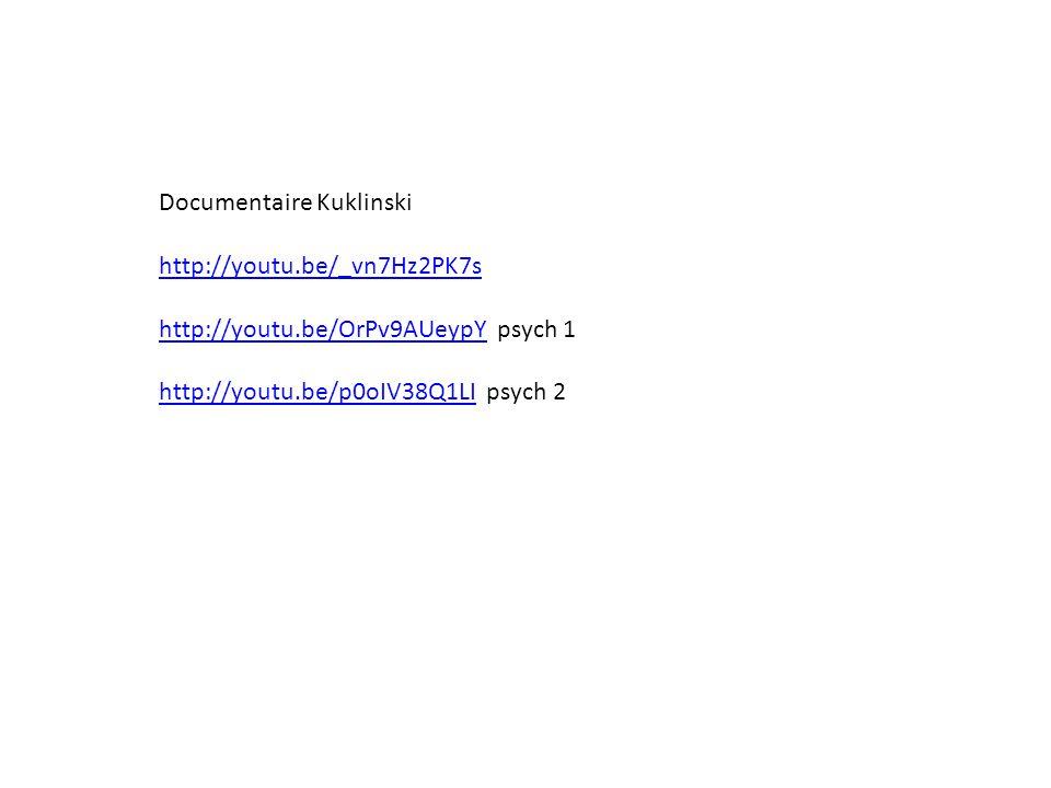 Documentaire Kuklinski http://youtu.be/_vn7Hz2PK7s http://youtu.be/OrPv9AUeypYhttp://youtu.be/OrPv9AUeypY psych 1 http://youtu.be/p0oIV38Q1LIhttp://youtu.be/p0oIV38Q1LI psych 2