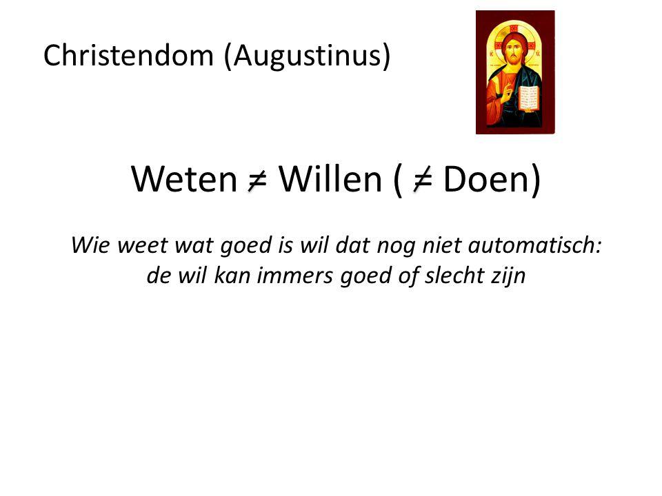 Christendom (Augustinus) Weten = Willen ( = Doen) Wie weet wat goed is wil dat nog niet automatisch: de wil kan immers goed of slecht zijn