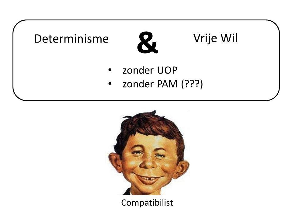Compatibilist Vrije Wil Determinisme & zonder UOP zonder PAM (???)