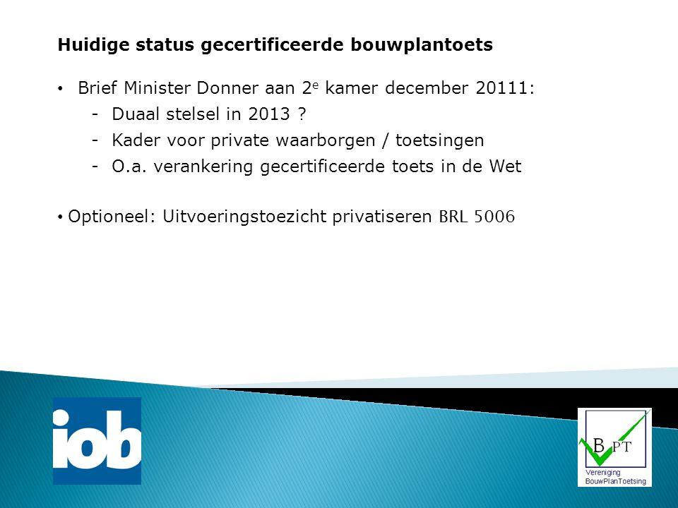 Huidige status gecertificeerde bouwplantoets Brief Minister Donner aan 2 e kamer december 20111: -Duaal stelsel in 2013 ? -Kader voor private waarborg