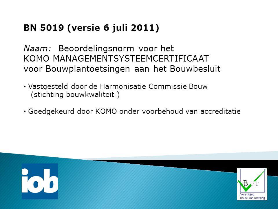 BN 5019 (versie 6 juli 2011) Naam: Beoordelingsnorm voor het KOMO MANAGEMENTSYSTEEMCERTIFICAAT voor Bouwplantoetsingen aan het Bouwbesluit Vastgesteld