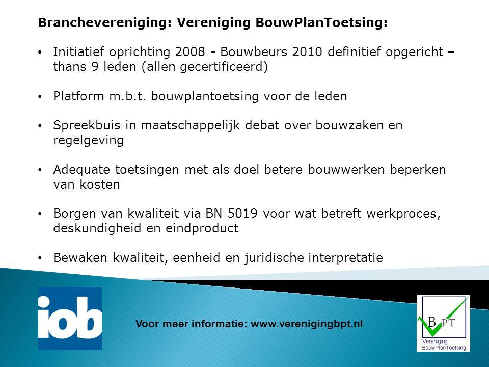 Branchevereniging: Vereniging BouwPlanToetsing: Initiatief oprichting 2008 - Bouwbeurs 2010 definitief opgericht – thans 9 leden (allen gecertificeerd
