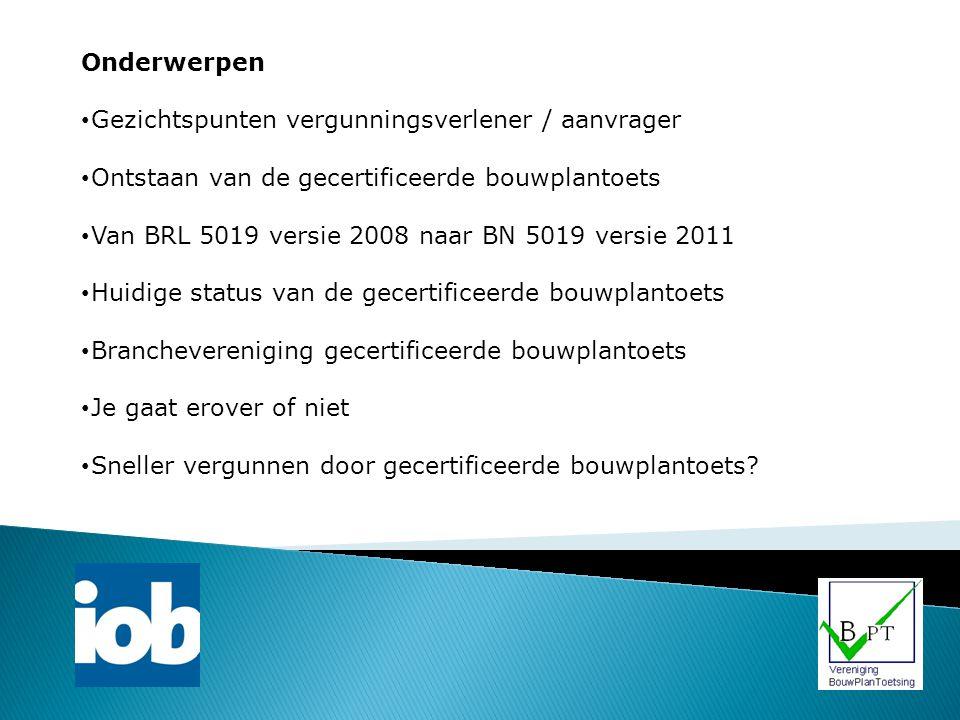 Onderwerpen Gezichtspunten vergunningsverlener / aanvrager Ontstaan van de gecertificeerde bouwplantoets Van BRL 5019 versie 2008 naar BN 5019 versie