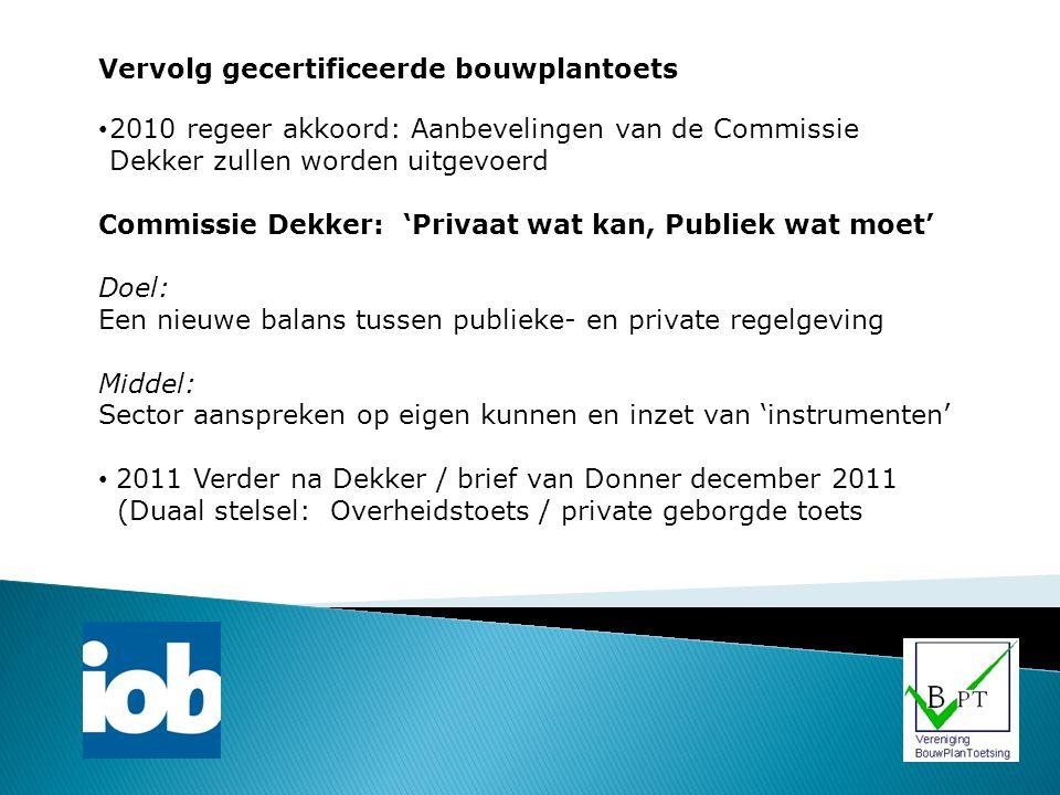 Vervolg gecertificeerde bouwplantoets 2010 regeer akkoord: Aanbevelingen van de Commissie Dekker zullen worden uitgevoerd Commissie Dekker: 'Privaat w