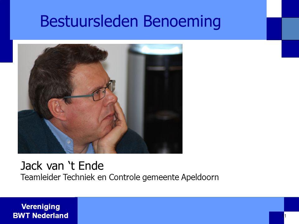 Vereniging BWT Nederland Bestuursleden Benoeming 11 Jack van 't Ende Teamleider Techniek en Controle gemeente Apeldoorn