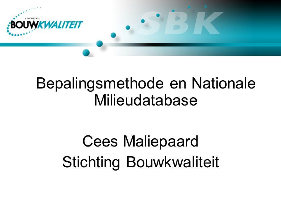 Bepalingsmethode en Nationale Milieudatabase Cees Maliepaard Stichting Bouwkwaliteit
