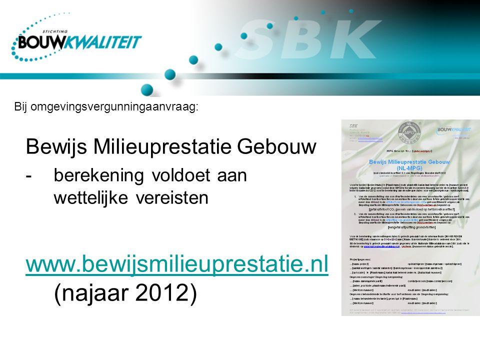 Bewijs Milieuprestatie Gebouw -berekening voldoet aan wettelijke vereisten www.bewijsmilieuprestatie.nl www.bewijsmilieuprestatie.nl (najaar 2012) Bij omgevingsvergunningaanvraag: