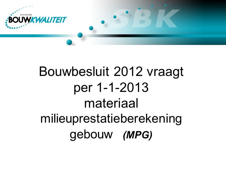 Bouwbesluit 2012 vraagt per 1-1-2013 materiaal milieuprestatieberekening gebouw (MPG)