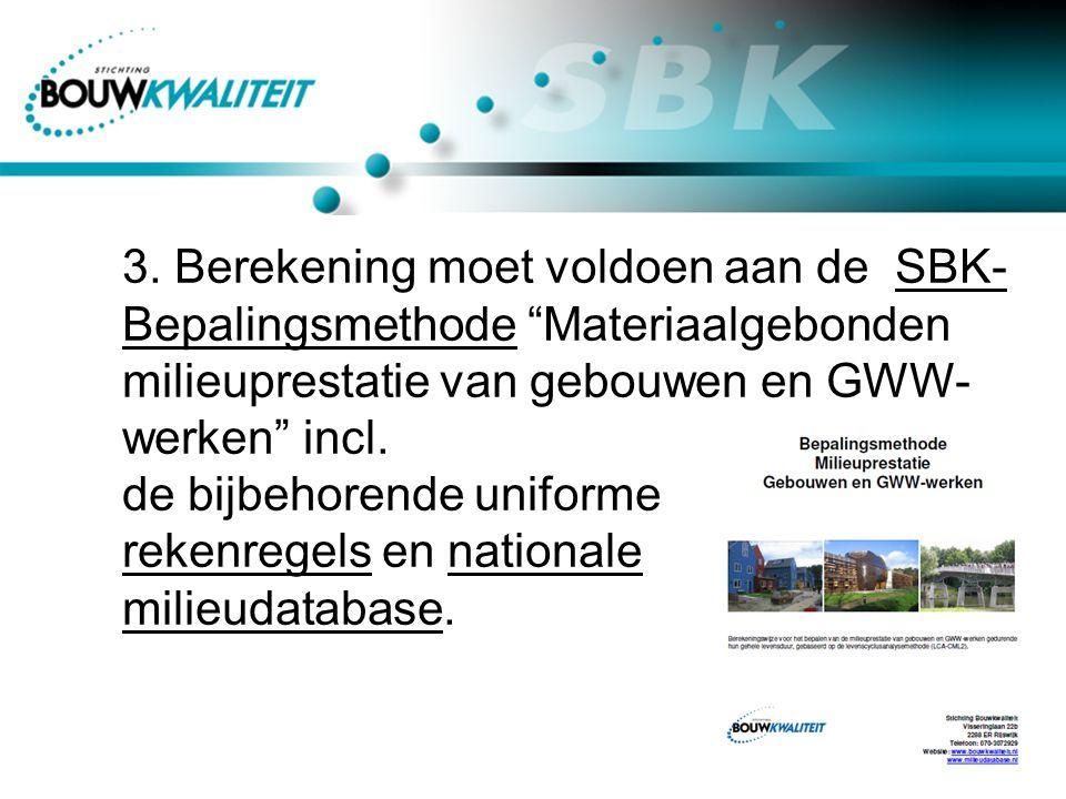 """3. Berekening moet voldoen aan de SBK- Bepalingsmethode """"Materiaalgebonden milieuprestatie van gebouwen en GWW- werken"""" incl. de bijbehorende uniforme"""