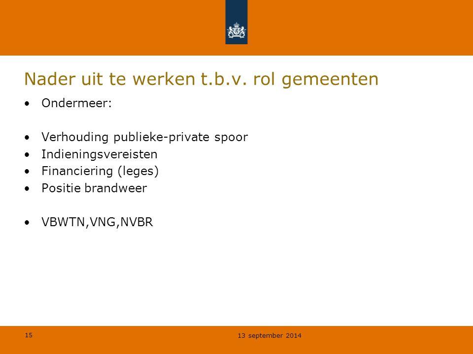 15 Nader uit te werken t.b.v. rol gemeenten Ondermeer: Verhouding publieke-private spoor Indieningsvereisten Financiering (leges) Positie brandweer VB