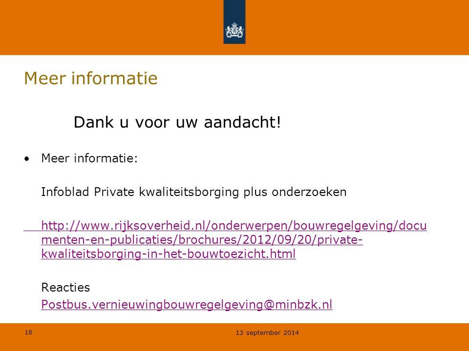 18 Meer informatie Dank u voor uw aandacht! Meer informatie: Infoblad Private kwaliteitsborging plus onderzoeken http://www.rijksoverheid.nl/onderwerp