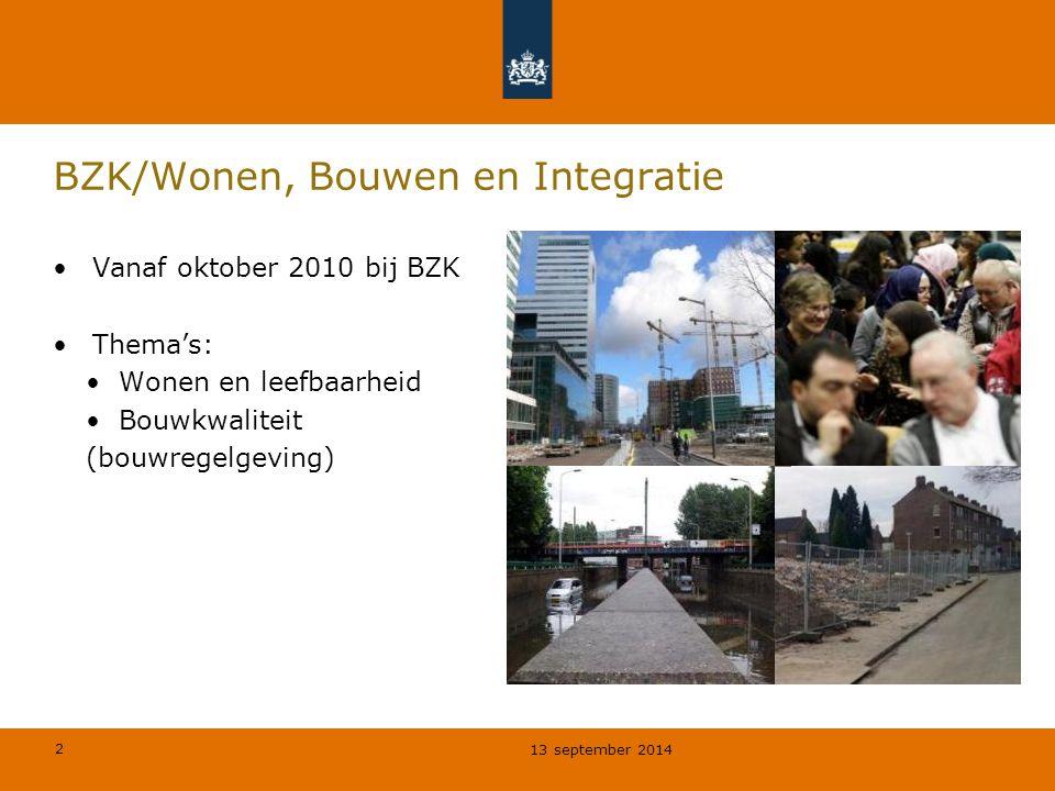 2 BZK/Wonen, Bouwen en Integratie Vanaf oktober 2010 bij BZK Thema's: Wonen en leefbaarheid Bouwkwaliteit (bouwregelgeving) 13 september 2014