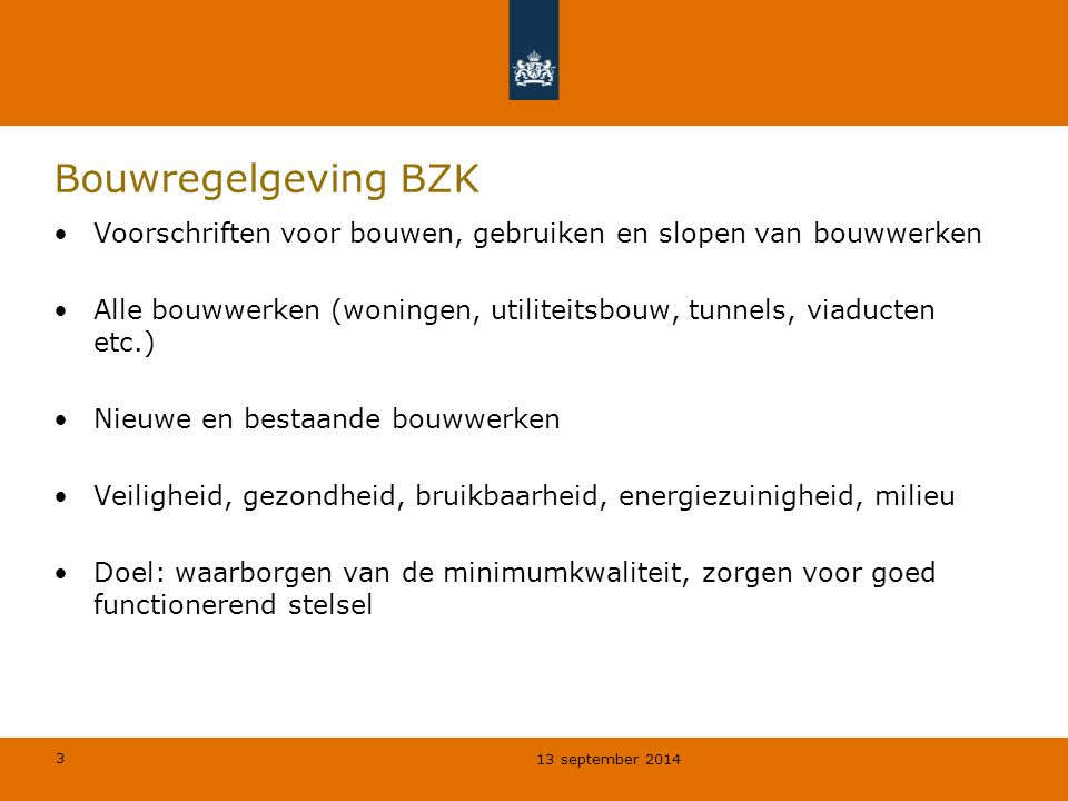 3 Bouwregelgeving BZK Voorschriften voor bouwen, gebruiken en slopen van bouwwerken Alle bouwwerken (woningen, utiliteitsbouw, tunnels, viaducten etc.