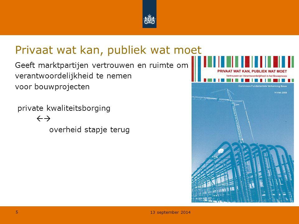 5 Privaat wat kan, publiek wat moet Geeft marktpartijen vertrouwen en ruimte om verantwoordelijkheid te nemen voor bouwprojecten private kwaliteitsborging  overheid stapje terug 13 september 2014