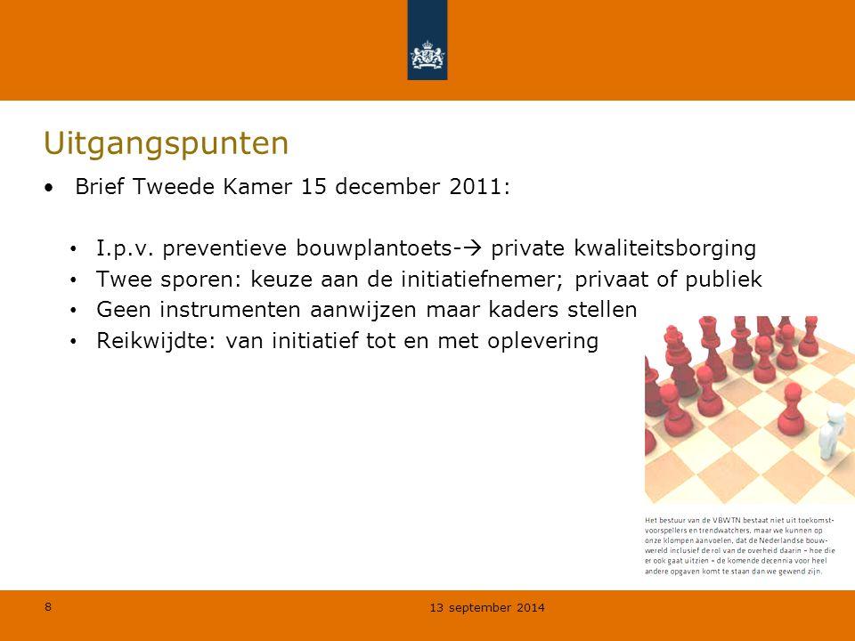 8 Uitgangspunten Brief Tweede Kamer 15 december 2011: I.p.v. preventieve bouwplantoets-  private kwaliteitsborging Twee sporen: keuze aan de initiati
