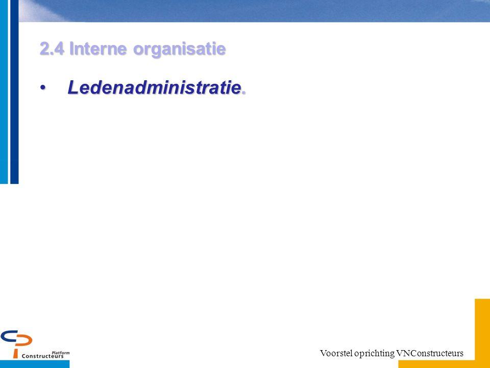 2.4 Interne organisatie Ledenadministratie.Ledenadministratie. Voorstel oprichting VNConstructeurs
