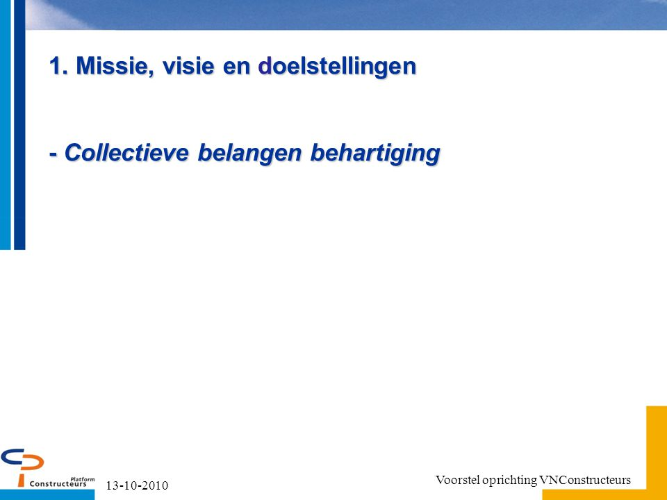 1. Missie, visie en doelstellingen - Collectieve belangen behartiging 13-10-2010 Voorstel oprichting VNConstructeurs