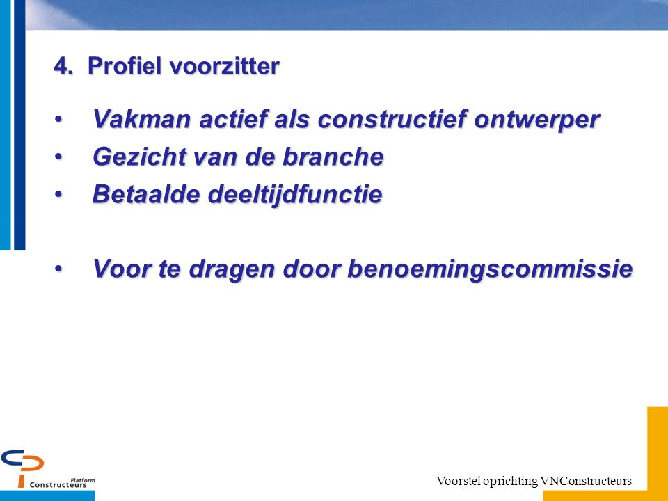 4. Profiel voorzitter Vakman actief als constructief ontwerperVakman actief als constructief ontwerper Gezicht van de brancheGezicht van de branche Be