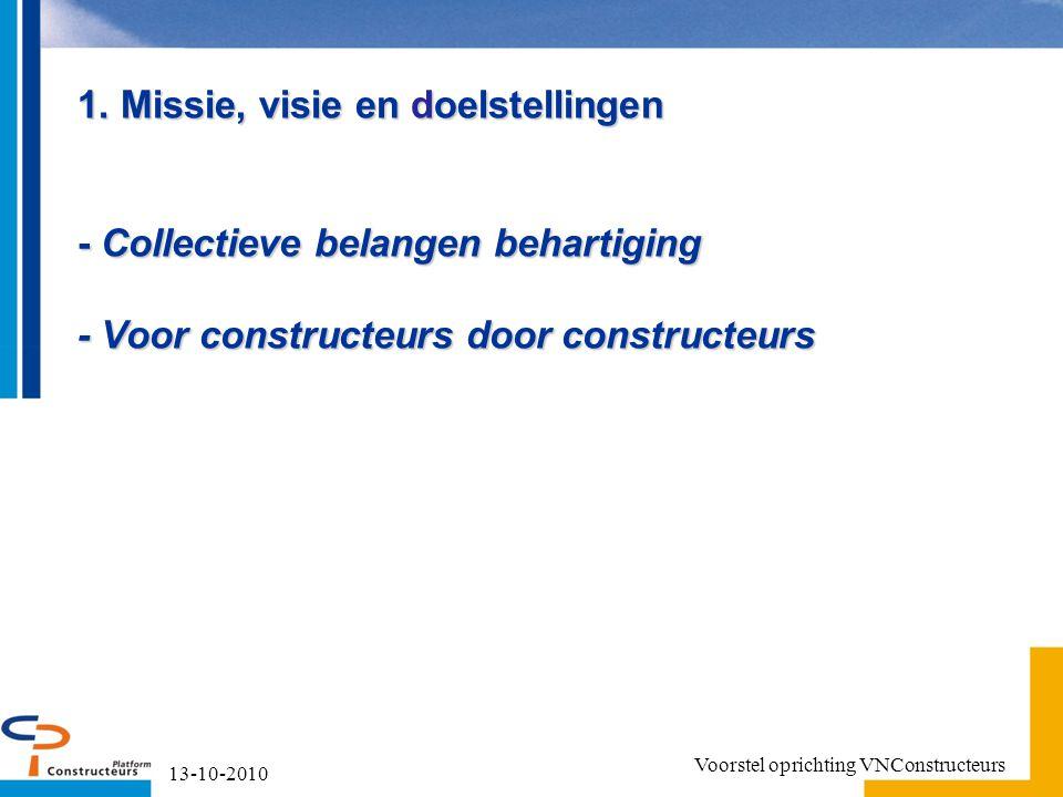 1. Missie, visie en doelstellingen - Collectieve belangen behartiging - Voor constructeurs door constructeurs 13-10-2010 Voorstel oprichting VNConstru
