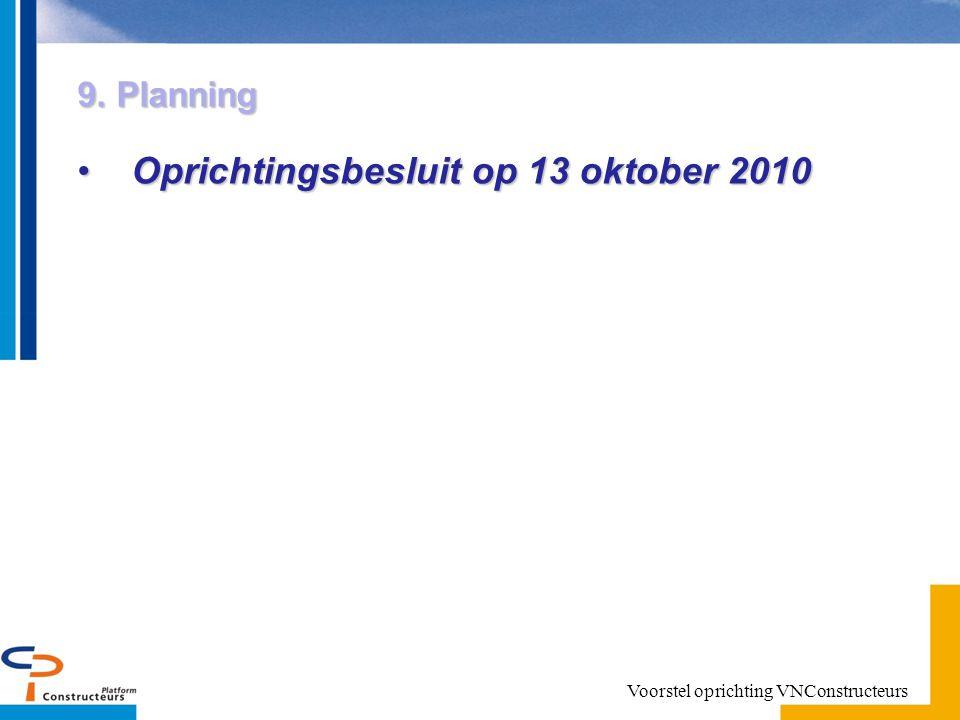 9. Planning Oprichtingsbesluit op 13 oktober 2010Oprichtingsbesluit op 13 oktober 2010 Voorstel oprichting VNConstructeurs