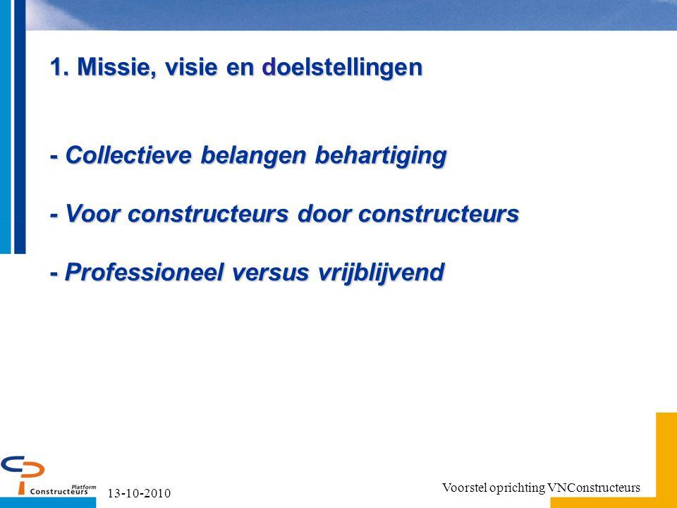 1. Missie, visie en doelstellingen - Collectieve belangen behartiging - Voor constructeurs door constructeurs - Professioneel versus vrijblijvend 13-1