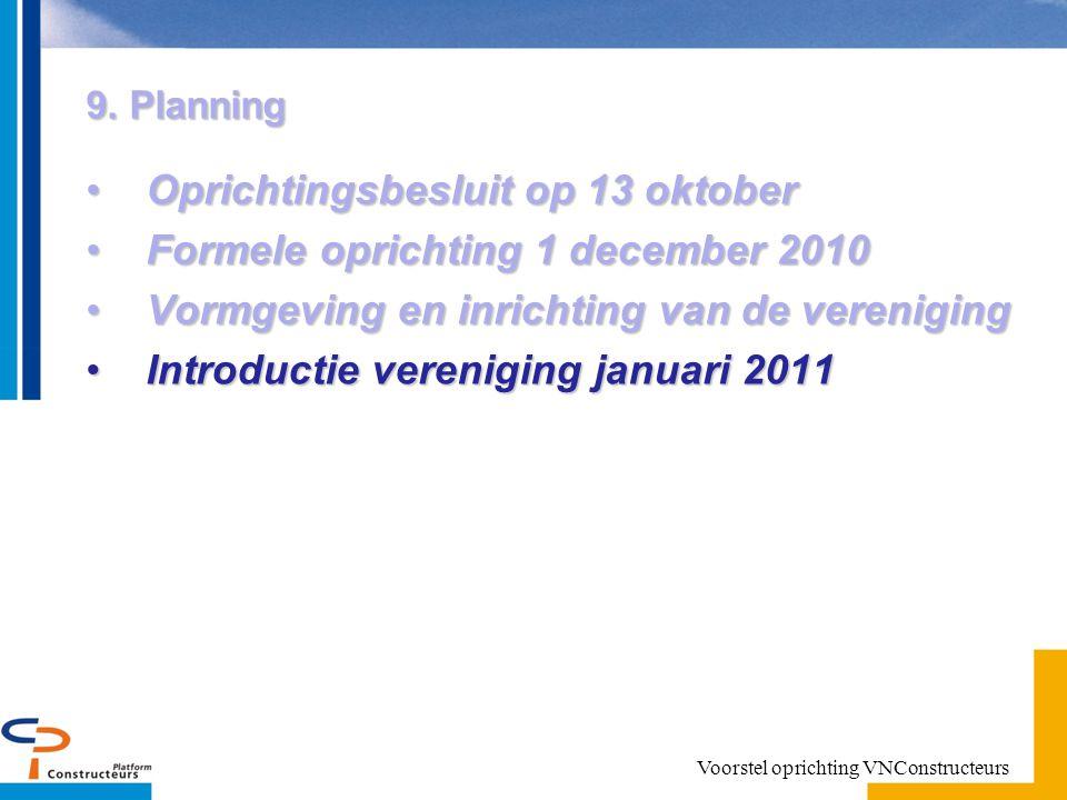 9. Planning Oprichtingsbesluit op 13 oktoberOprichtingsbesluit op 13 oktober Formele oprichting 1 december 2010Formele oprichting 1 december 2010 Vorm
