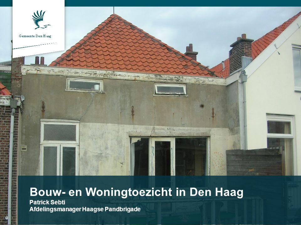 Bouw- en Woningtoezicht in Den Haag Patrick Sebti Afdelingsmanager Haagse Pandbrigade