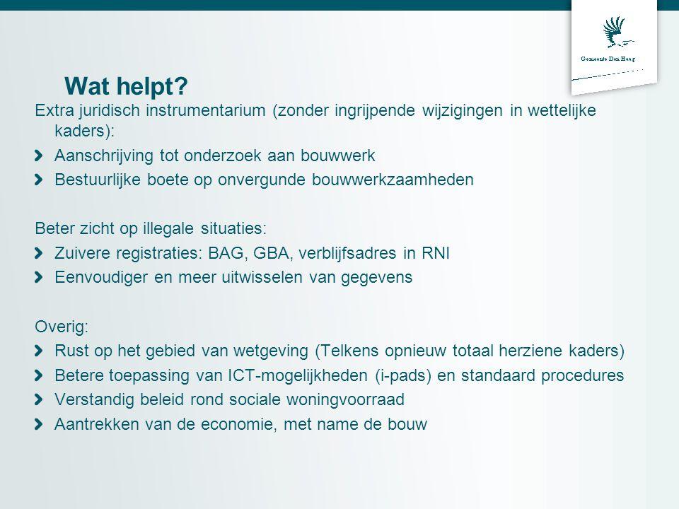 Wat helpt? Extra juridisch instrumentarium (zonder ingrijpende wijzigingen in wettelijke kaders): Aanschrijving tot onderzoek aan bouwwerk Bestuurlijk