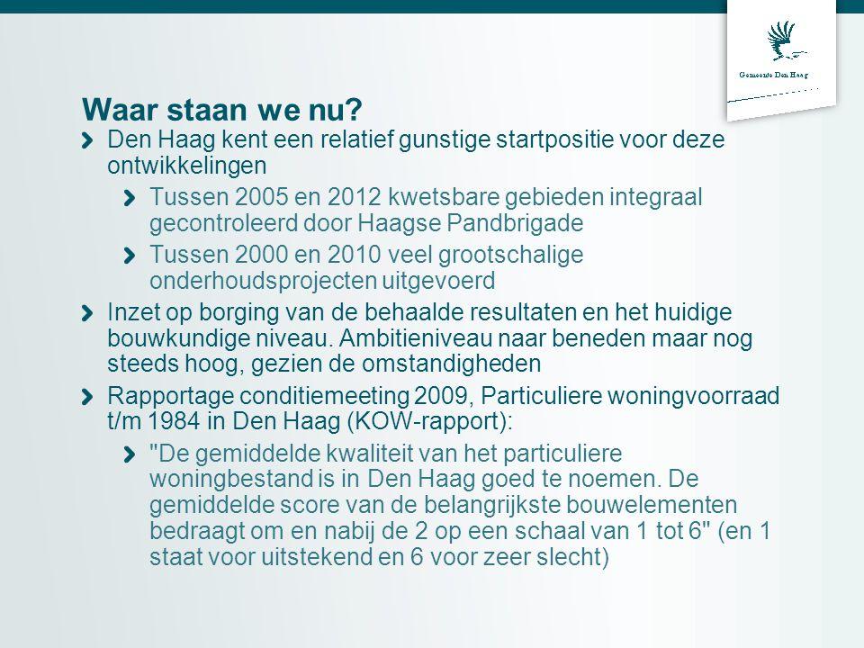 Waar staan we nu? Den Haag kent een relatief gunstige startpositie voor deze ontwikkelingen Tussen 2005 en 2012 kwetsbare gebieden integraal gecontrol