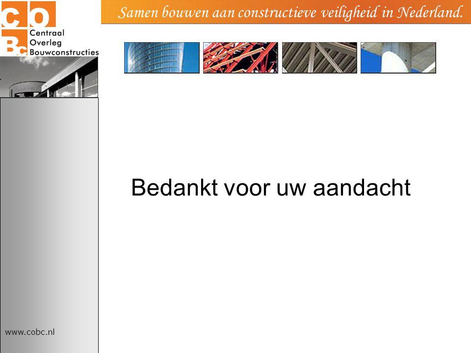 www.cobc.nl Samen bouwen aan constructieve veiligheid in Nederland. Bedankt voor uw aandacht