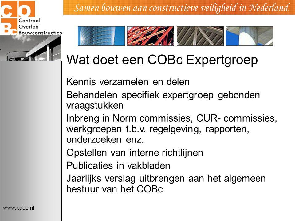 www.cobc.nl Samen bouwen aan constructieve veiligheid in Nederland. Wat doet een COBc Expertgroep Kennis verzamelen en delen Behandelen specifiek expe