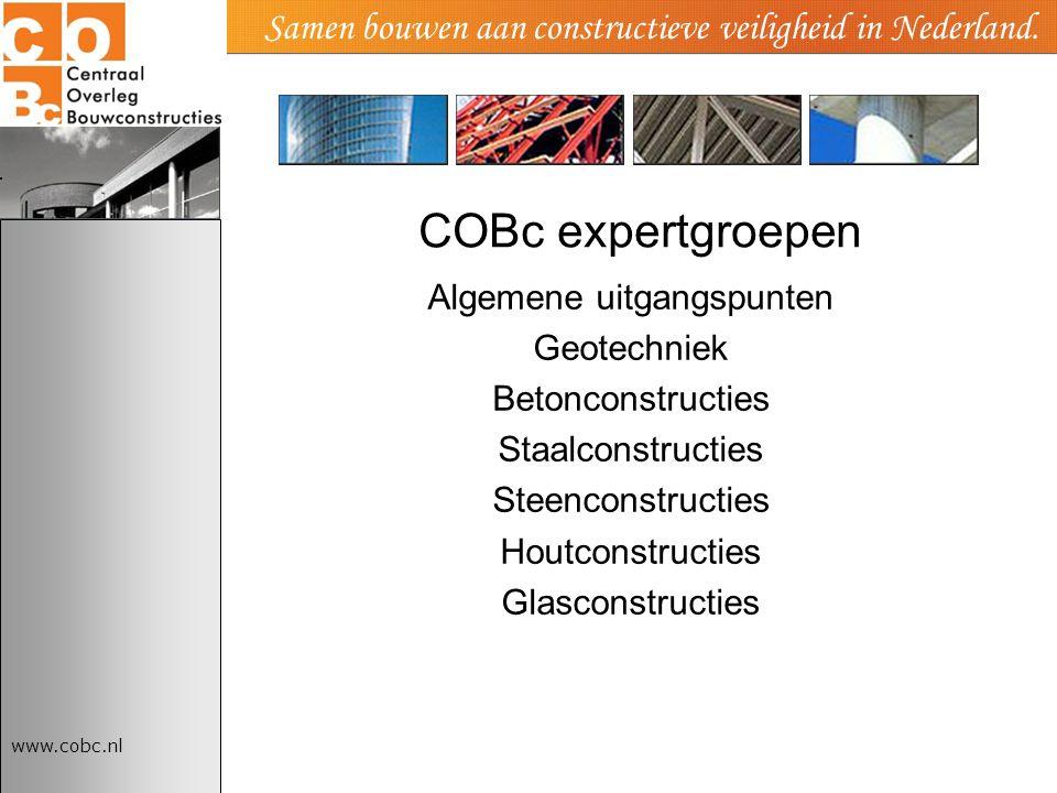 www.cobc.nl Samen bouwen aan constructieve veiligheid in Nederland. COBc expertgroepen Algemene uitgangspunten Geotechniek Betonconstructies Staalcons